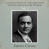 A Collection of the Greatest Tenor Voices in the World, Vol. 1 by Enrico Caruso