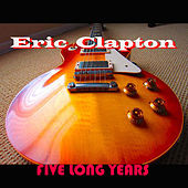 Five Long Years by Eric Clapton