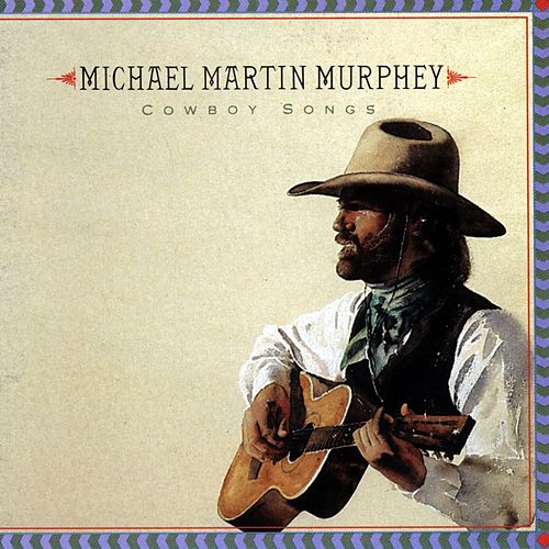 Cowboy Songs By Michael Martin Murphey Rhapsody
