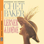 Plays The Best Of Lerner & Loewe [Original Jazz Classics Remasters] by Chet Baker