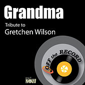 Grandma (Tribute to Gretchen Wilson) by Off the Record