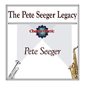The Pete Seeger Legacy by Pete Seeger