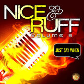 Nice & Ruff, Vol. 8 (Just Say When) by Various Artists