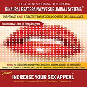 Increase Your Sex Appeal: Combination of Subliminal & Learning While Sleeping Program (Positive Affirmations, Isochronic Tones & Binaural Beats) by Binaural Beat Brainwave Subliminal Systems