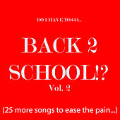 Do I Have to Go... Back 2 School!? Vol. 2 (25 more songs to ease the pain) by Various Artists