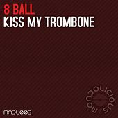 Kiss My Trombone by 8Ball