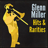 Hits and Rarities by Glenn Miller