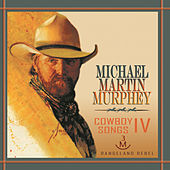 Cowboy Songs 4: Rangeland Rebels by Michael Martin Murphey