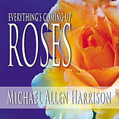 Everything's Coming Up Roses by Michael Allen Harrison