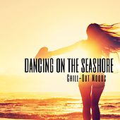 Dancing On the Seashore Chill-Out Moods by Various Artists