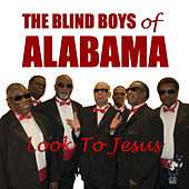 Look to Jesus by The Blind Boys Of Alabama