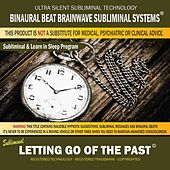 Letting Go of the Past: Combination of Subliminal & Learning While Sleeping Program (Positive Affirmations, Isochronic Tones & Binaural Beats) by Binaural Beat Brainwave Subliminal Systems