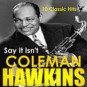 Say It Isn't by Coleman Hawkins