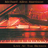 Michael Allen Harrison Live At the Benson by Michael Allen Harrison