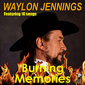 Burning Memories by Waylon Jennings