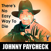 There's No Easy Way to Die by Johnny Paycheck