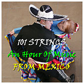An Hour Of Music From Mexico by 101 Strings Orchestra