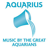 Aquarius: Music by the Great Aquarians by Various Artists