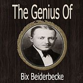 The Genius of Bix Beiderbecke by Bix Beiderbecke