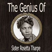 The Genius of Sister Rosetta Tharpe by Sister Rosetta Tharpe