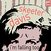 I'm Falling Too - The Songs of the Great Skeeter Davis by Skeeter Davis