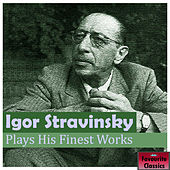 Igor Stravinsky Plays His Finest Works by Igor Stravinsky