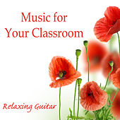 Music for Your Classroom: Relaxing Guitar by The O'Neill Brothers Group