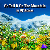 Go Tell It on the Mountain by B.J. Thomas