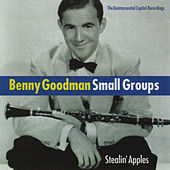 Benny Goodman Small Groups: Stealin' Apples. The Quintessential Capitol Recordings by Benny Goodman