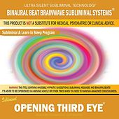 Opening Third Eye: Combination of Subliminal & Learning While Sleeping Program (Positive Affirmations, Isochronic Tones & Binaural Beats) by Binaural Beat Brainwave Subliminal Systems