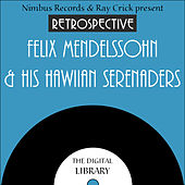 A Retrospective Felix Mendelssohn & His Hawaiian Serenaders by Felix Mendelssohn