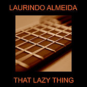 That Lazy Thing by Laurindo Almeida