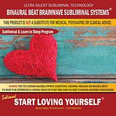 Start Loving Yourself: Combination of Subliminal & Learning While Sleeping Program (Positive Affirmations, Isochronic Tones & Binaural Beats) by Binaural Beat Brainwave Subliminal Systems