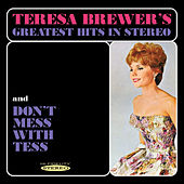 Teresa Brewer's Greatest Hits in Stereo / Don't Mess with Tess by Teresa Brewer