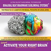 Activate Your Right Brain: Combination of Subliminal & Learning While Sleeping Program (Positive Affirmations, Isochronic Tones & Binaural Beats) by Binaural Beat Brainwave Subliminal Systems