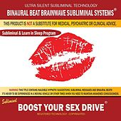 Boost Your Sex Drive: Combination of Subliminal & Learning While Sleeping Program (Positive Affirmations, Isochronic Tones & Binaural Beats) by Binaural Beat Brainwave Subliminal Systems
