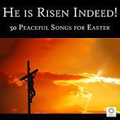 He Is Risen Indeed!: 50 Peaceful Songs for Easter by Various Artists