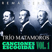 Canciones Escogidas Vol. 1 by Trio Matamoros
