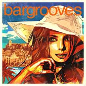 Bargrooves Ibiza 2013 by Various Artists