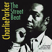 The Street Beat. First Recordings With Dizzy Gillespie & Others by Charlie Parker