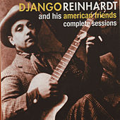 Complete Sessions With His American Friends by Django Reinhardt