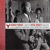 Complete Royal Roost Broadcasts (Bonus Track Version) by Charlie Parker