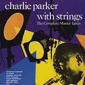 Charlie Parker with Strings. The Complete Master Takes (Bonus Track Version) by Charlie Parker