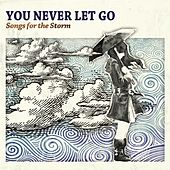 You Never Let Go - Songs For The Storm by Various Artists