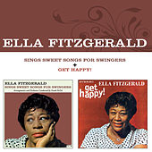 Sings Sweet Songs for Swingers + Get Happy! (Bonus Track Version) by Ella Fitzgerald