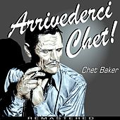 Arrivederci Chet ! (Remastered) by Chet Baker