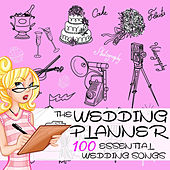 The Wedding Planner: 100 Essential Wedding Songs by Various Artists