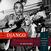 In Solitaire: Complete Recordings for Solo Guitar 1937-1950 by Django Reinhardt