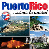 Puerto Rico... Cómo Te Añoro! by Various Artists