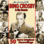 An Evening With Bing Crosby and His Guests: 50 Rare Original Recordings by Various Artists